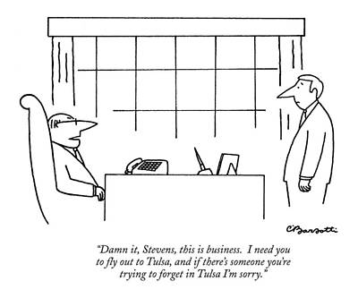 Damn It, Stevens, This Is Business. I Need Art Print by Charles Barsotti