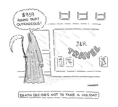 Grim Reaper Drawing - Death Decides Not To Take A Holiday by Robert Mankoff