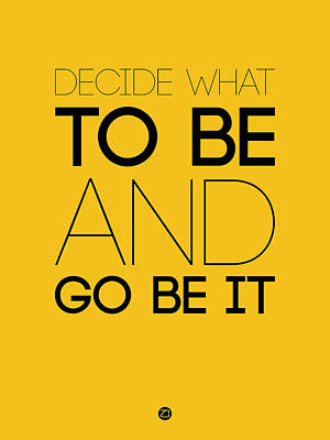 Decide What To Be And Go Be It Poster 2 Art Print by Naxart Studio