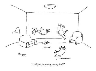 Did You Pay The Gravity Bill? Print by Peter Mueller