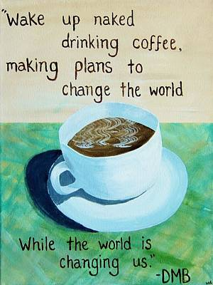 Dave Matthews Painting - Dmb Coffee Song Lyric Art by Michelle Eshleman