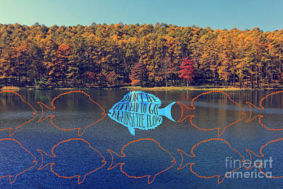 Typography Digital Art - Do Not Be Afraid To Go Against The Flow Fish In Autumn Lake by Beverly Claire Kaiya
