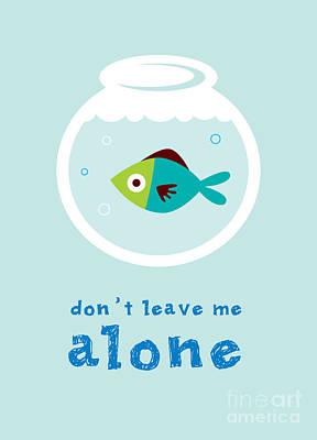 Aquatic Wall Art - Digital Art - Do Not Leave Fish Alone by Judilyn