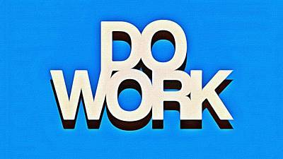 Do Work Art Print by Florian Rodarte