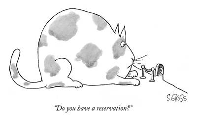 Large Cats Drawing - Do You Have A Reservation? by Sam Gross