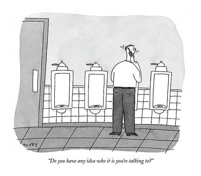 Urinal Drawing - Do You Have Any Idea Who It Is You're Talking To? by Peter C. Vey