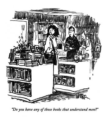 Bookshop Drawing - Do You Have Any Of Those Books That Understand by Robert Weber