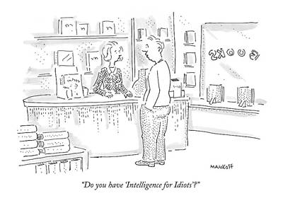 Do You Have 'intelligence For Idiots'? Art Print by Robert Mankoff