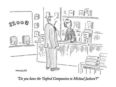 Celebrity Drawing - Do You Have The 'oxford Companion To Michael by Robert Mankoff