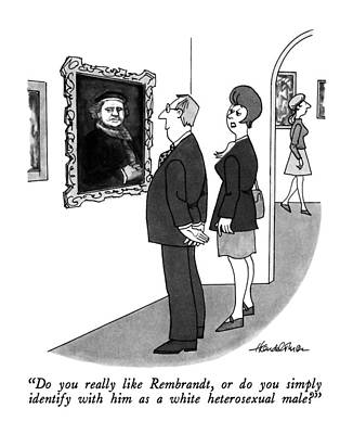Famous Artists Drawing - Do You Really Like Rembrandt by J.B. Handelsman