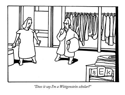 Dressing Room Drawing - Does It Say I'm A Wittgenstein Scholar? by Bruce Eric Kaplan