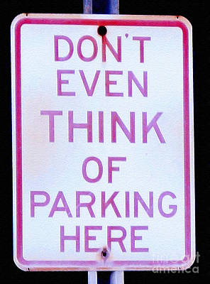 Kim Digital Art - Dont Even Think Of Parking Here by Kim Pate
