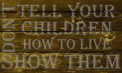Wood Grain Drawing - Dont Tell Your Children How To Live Show Them by Movie Poster Prints