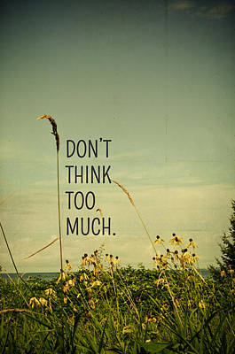 Don't Think Too Much Art Print by Olivia StClaire