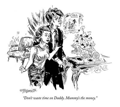 Drawing - Don't Waste Time On Daddy. Mummy's The Money by William Hamilton