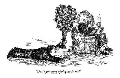 Don't You Dare Apologize To Me! Art Print by Edward Koren
