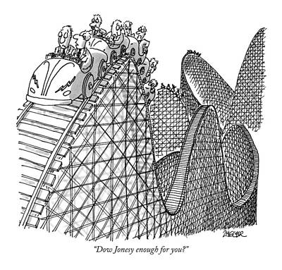 Amusement Park Drawing - Dow Jonesy Enough For You? by Jack Ziegler