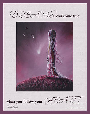 Dreams Can Come True When You Follow Your Heart Print by Shawna Erback