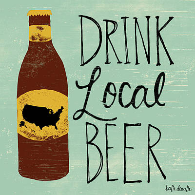 Beer Painting - Drink Local Beer by Katie Doucette