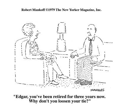 Edgar, You've Been Retired For Three Years Now Art Print by Robert Mankoff