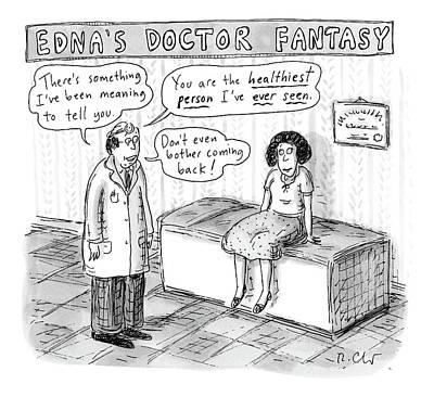 Fantasies Drawing - Edna's Doctor Fantasy by Roz Chast