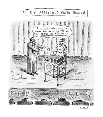Faith Drawing - Ellis K., Appliance Faith Healer by Roz Chast