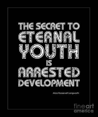 Secret To Eternal Youth Quote Art Print