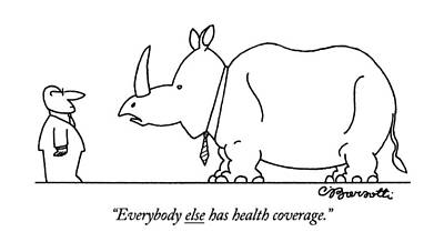 Rhinoceros Drawing - Everybody Else Has Health Coverage by Charles Barsotti