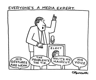Government Drawing - Everyone's A Media Expert by Charles Barsotti