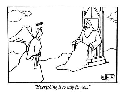 Angels Drawing - Everything Is So Easy For You by Bruce Eric Kaplan