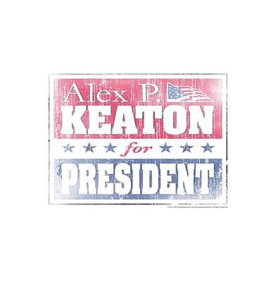 Keaton Digital Art - Family Ties - Alex For President by Brand A