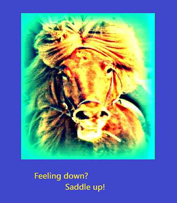 Humiliation Mixed Media - Feeling Down, Saddle Up, Because Horses Are The Best Medicine by Hilde Widerberg