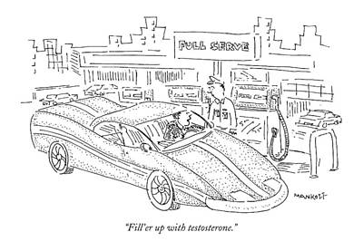 Sport Car Drawing - Fill'er Up With Testosterone by Robert Mankoff