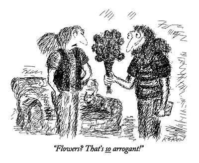 Fun Flowers Drawing - Flowers? That's So Arrogant! by Edward Koren