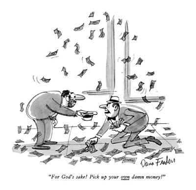Money Drawing - For God's Sake!  Pick Up Your Own Damn Money! by Dana Fradon