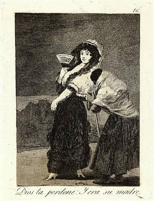 Francisco De Goya Spanish, 1746-1828. Dios La Perdone Y Era Art Print by Litz Collection