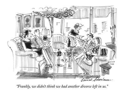 Frankly, We Didn't Think We Had Another Divorce Art Print by Bernard Schoenbaum