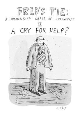 Ties Drawing - Fred's Tie: A Momentary Lapse Of Judgement Or by Roz Chast