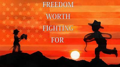 Freedom Is Worth Fighting For Original by Dan Sproul