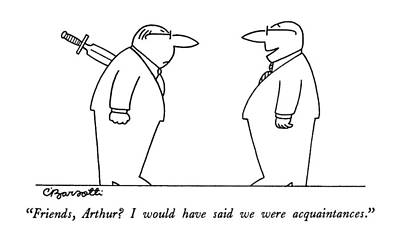 Metaphor Drawing - Friends, Arthur?  I Would Have Said by Charles Barsotti