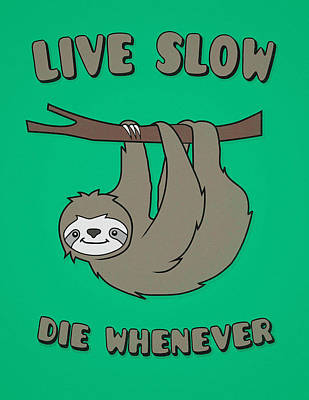 Lazy Digital Art - Funny And Cute Sloth Live Slow Die Whenever Cool Statement  by Philipp Rietz