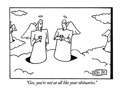 Angel Drawing - Gee, You're Not At All Like Your Obituaries by Bruce Eric Kaplan