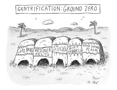 Drawing - Gentrification: Ground Zero A Row Of Cavelike by Roz Chast