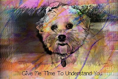 Digital Art - Give Me Time To Understand You by Kathy Tarochione