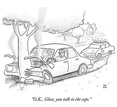 Google Drawing - Glass You Need To Talk To The Cops by Paul Noth