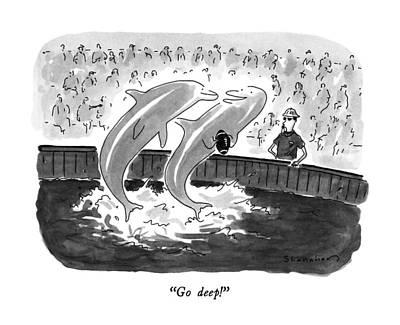 Dolphin Drawing - Go Deep! by Danny Shanahan