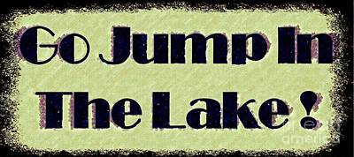 Digital Art - Go Jump In The Lake by Desiree Paquette