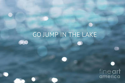 Inspirational Photograph - Go Jump In The Lake by Kim Fearheiley