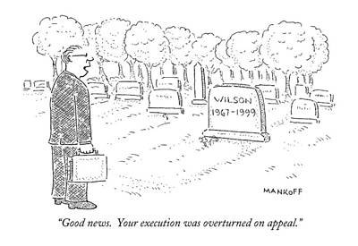 Good News.  Your Execution Was Overturned Art Print by Robert Mankoff