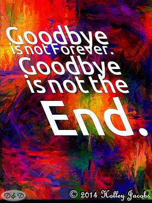 Mixed Media - Goodbye Is Not Forever by Holley Jacobs